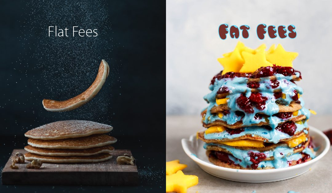 Illustration of flat fees vs fat fees, by comparing plain pancakes vs loaded pancakes.