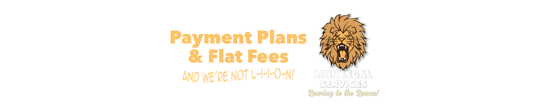 Lion Legal Services banner: Payment plans and flat fees, and we're not L-I-O-N!